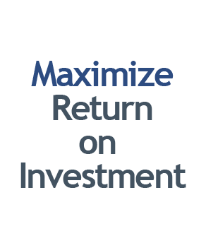 Maximize Return on Investment